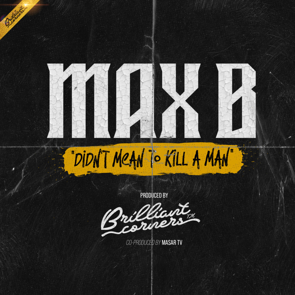 "Max B ""Didn't Mean To Kill A Man"" 